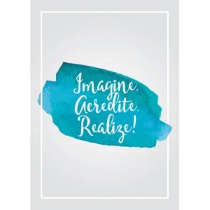 Imagine. Acredite. Realize!