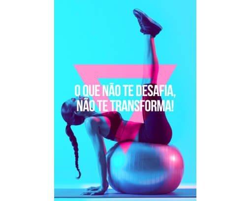 O que não te desafia, não te transforma!